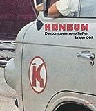 Konsum: Konsumgenossenschaften in der DDR. Begleitbuch zur gleichnamigen Ausstellung im Dokumentationszentrum Alltagskultur der DDR: Die Konsumgenossenschaften...