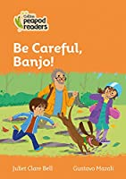 Level 4 - Be Careful, Banjo! (Collins Peapod Readers)