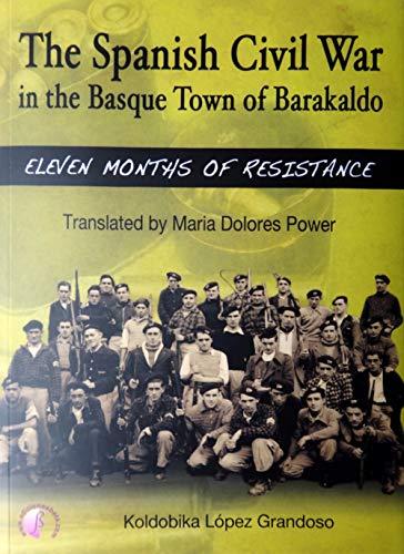 The Spanish Civil War in the Basque Town of Barakaldo: eleven months...