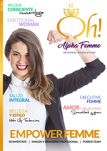 Oh! Alpha Femme Integral Revolution: Primera Revista Online para la nueva generación de mujeres Alfa (Spanish Edition)