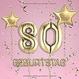 80. Geburtstag: Gästebuch zum Eintragen - schöne Geschenkidee für 80 Jahre im Format: ca. 21 x 21 cm, mit 100 Seiten für Glückwünsche, Grüße, liebe ... Geburtstagsgäste, Cover: Zahlen Ballons rosa