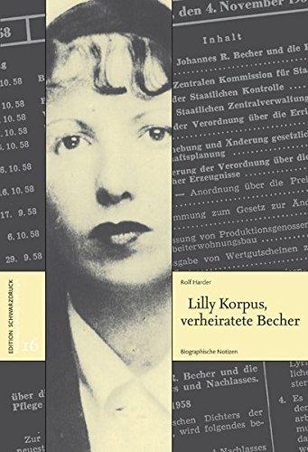 Lilly Korpus, verheiratete Becher: Biographische Notizen (Erkundungen • Entwürfe • Erfahrungen)