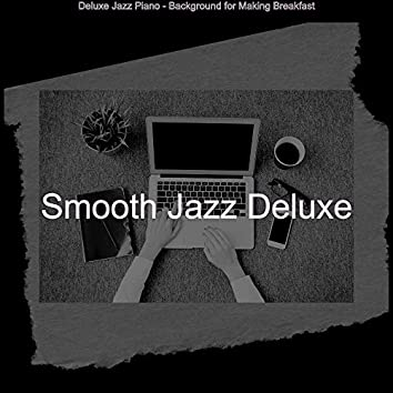 Deluxe Jazz Piano - Background for Making Breakfast