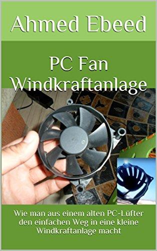PC Fan Windkraftanlage: Wie man aus einem alten PC-Lüfter den einfachen Weg in eine kleine Windkraftanlage macht