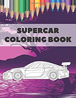 Supercar Coloring Book: Creative Fast Cars Design To Color For Kids