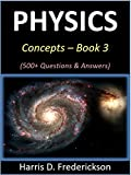 Physics Concepts - Book 3: 500+ Questions & Answers