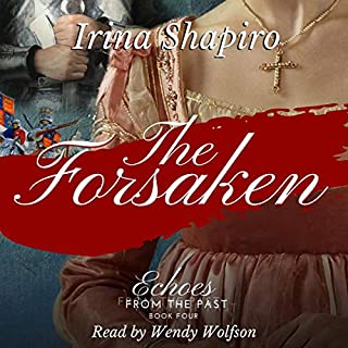 The Forsaken     Echoes from the Past, Book 4              By:                                                                                                                                 Irina Shapiro                               Narrated by:                                                                                                                                 Wendy Wolfson                      Length: 14 hrs and 31 mins     4 ratings     Overall 5.0