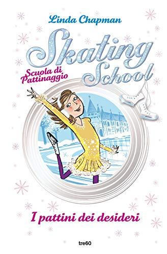 I pattini dei desideri. Skating School. Scuola di pattinaggio