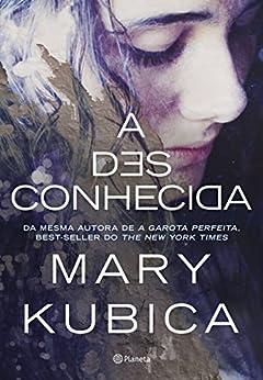 A Desconhecida por [Mary Kubica]