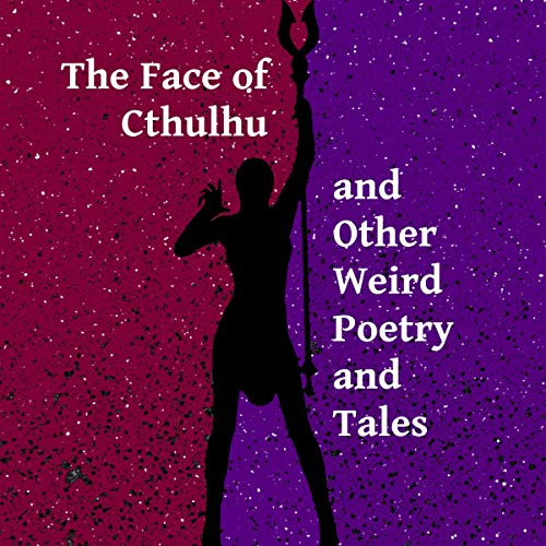 The Face of Cthulhu and Other Weird Poetry and Tales audiobook cover art