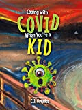 Coping with COVID When You're a KID: A survival guide for kids and grownups too