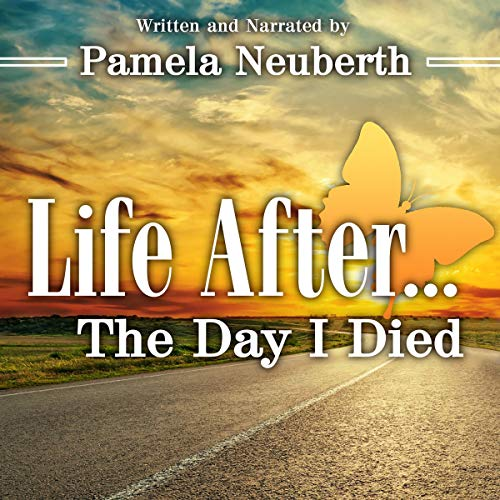 Life After the Day I Died Audiobook By Pamela Neuberth cover art