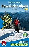 Winterwandern Bayerische Alpen: 50 Wander- und Schneeschuh-Touren mit Tipps zum Rodeln. Mit GPS-Daten (Rother Wanderbuch)
