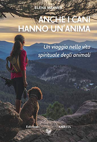 Anche i cani hanno un'anima. Un viaggio nella vita spirituale degli animali