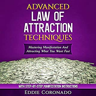 Advanced Law of Attraction Techniques     Mastering Manifestation and Attracting What You Want Fast              Written by:                                                                                                                                 Eddie Coronado                               Narrated by:                                                                                                                                 Russell Stamets                      Length: 2 hrs     5 ratings     Overall 4.6