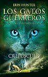 Crepúsculo (Los Gatos Guerreros | La Nueva Profecía 5): Los gatos guerreros - La nueva profecía V