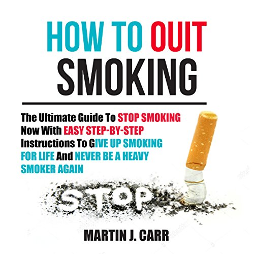 How to Quit Smoking     The Ultimate Guide to Stop Smoking Now with Easy Step-by-Step Instructions to Give Up Smoking for Life and Never Be a Heavy Smoker Again              By:                                                                                                                                 Martin J. Carr                               Narrated by:                                                                                                                                 Matt Montanez                      Length: 1 hr and 52 mins     Not rated yet     Overall 0.0