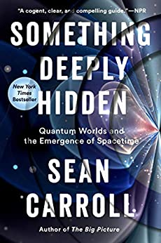 Something Deeply Hidden: Quantum Worlds and the Emergence of Spacetime by [Sean Carroll]