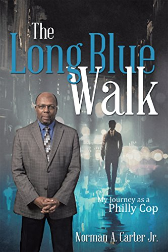 The Long Blue Walk: My Journey as a Philly Cop by [Norman A. Carter Jr.]
