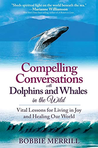 Compare Textbook Prices for Compelling Conversations with Dolphins and Whales in the Wild: Vital Lessons for Living in Joy and Healing Our World  ISBN 9780578192857 by Merrill, Bobbie