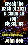 Break the Back Of 2021 & Claim All Your Blessings: With Over 450 Dangerous Prayers, Prophetic Declarations, Fasting Exercises, Self Deliverance and Breakthrough Prayers (English Edition)