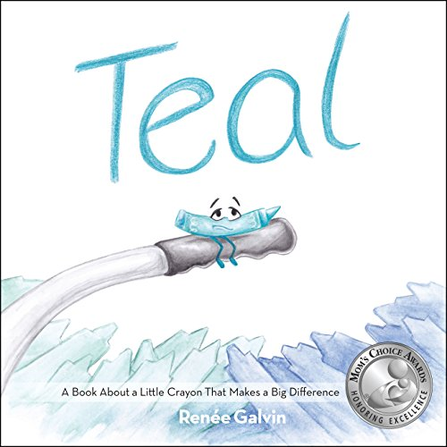 Teal (A Book about a Little Crayon That Makes a Big Difference)