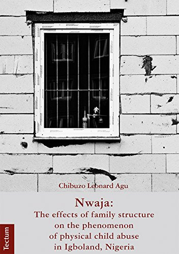 Nwaja: The effects of family structure on the phenomenon of physical child abuse in Igboland, Nigeria (Wissenschaftliche Beiträge aus dem Tectum Verlag Book 7) (English Edition)