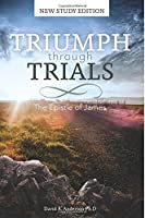 Triumph Through Trials: New Study Edition: The Epistle of James by David R. Anderson(2013-06-28)