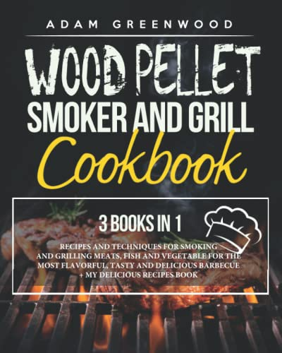 Wood Pellet Smoker and Grill Cookbook: 3...