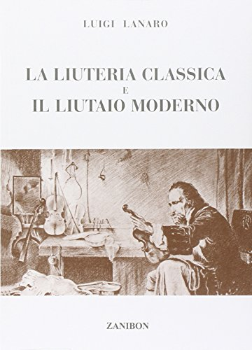 La liuteria classica e il liutaio moderno