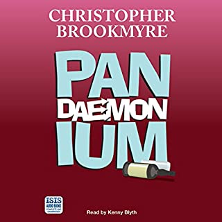 Pandaemonium                   By:                                                                                                                                 Christopher Brookmyre                               Narrated by:                                                                                                                                 Kenny Blyth                      Length: 12 hrs and 59 mins     6 ratings     Overall 4.2