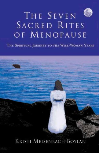 The Seven Sacred Rites of Menopause: The Spiritual Journey to the Wise-Woman Years