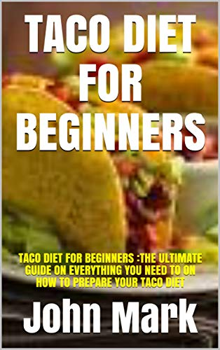 TACO DIET FOR BEGINNERS : TACO DIET FOR BEGINNERS :THE...