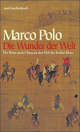 Die Wunder der Welt: Il Milione: Die Reise nach China an den Hof des Kublai Khan. Il Milione. (insel taschenbuch)