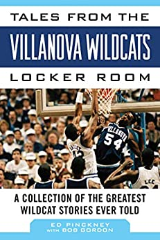 Tales from the Villanova Wildcats Locker Room: A Collection of the Greatest Wildcat Stories Ever Told (Tales from the Team) by [Ed Pinckney]