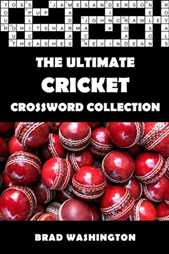 The Ultimate Cricket Crossword Collection: The Complete Cricket Themed Crossword Puzzle Book for Adults and Clever Teens