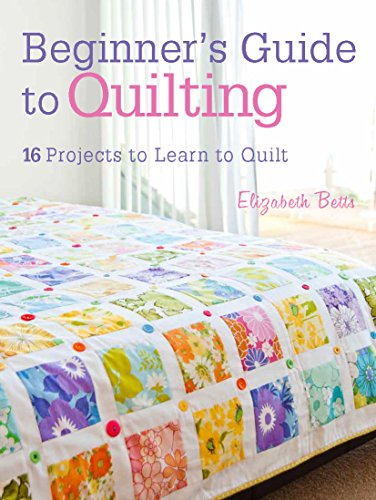Compare Textbook Prices for Beginner's Guide to Quilting: 16 projects to learn to quilt Illustrated Edition ISBN 9781446302545 by Betts, Elizabeth