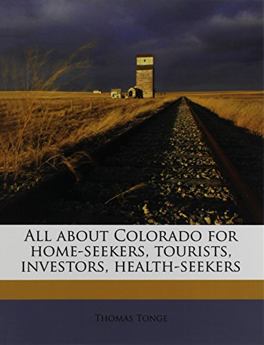All about Colorado for home-seekers, tourists, investors, health-seekers