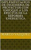 IMPLEMENTACION DE INGENIERIA DE PROYECTOS CON ENFOQUE A LOS EFECTOS DE LA REFORMA ENERGETICA