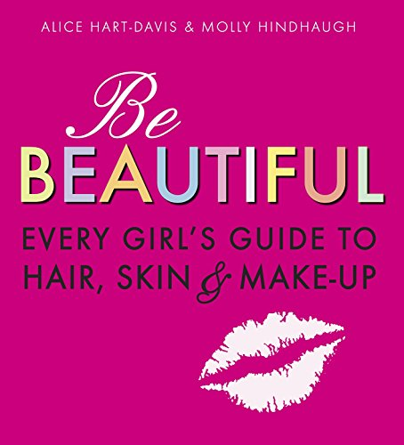 Davis, A: Be Beautiful: Every Girl's Guide to Hair, Skin and