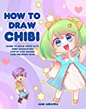 How to Draw Chibi: Learn to Draw Super Cute Chibi Characters - Step by Step Manga Chibi Drawing Book (English Edition)