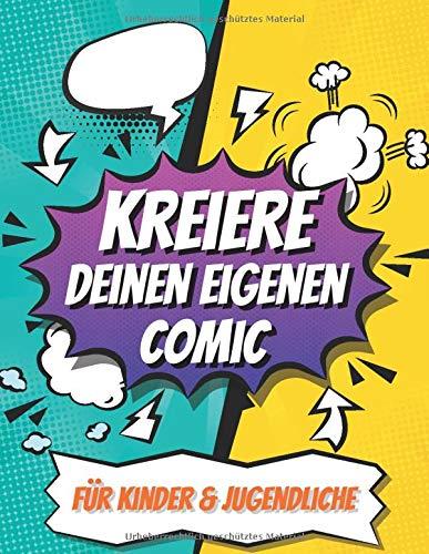 Kreiere Deinen Eigenen Comic (Für Kinder & Jugendliche): 110 Leere Comic Seiten Zum Erstellen Eigener Geschichten