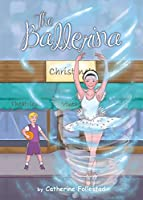 The Ballerina: A story about believing and fulfilling one's dreams for preteens