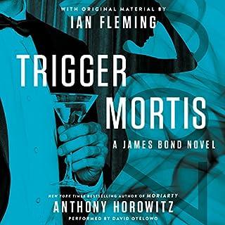 Trigger Mortis     With Original Material by Ian Fleming              Autor:                                                                                                                                 Anthony Horowitz                               Sprecher:                                                                                                                                 David Oyelowo                      Spieldauer: 9 Std. und 32 Min.     6 Bewertungen     Gesamt 4,3