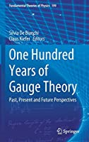 One Hundred Years of Gauge Theory: Past, Present and Future Perspectives (Fundamental Theories of Physics, 199)