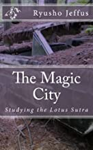 The Magic City: Studying the Lotus Sutra (Volume 1)