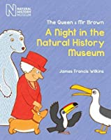A Night in the Natural History Museum (The Queen & Mr Brown)