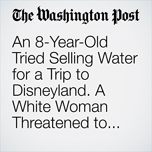An 8-Year-Old Tried Selling Water for a Trip to Disneyland. A White Woman Threatened to Call Police. copertina