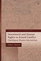 Investment and Human Rights in Armed Conflict: Charting an Elusive Intersection (Human Rights Law in Perspective)