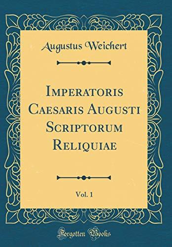 Imperatoris Caesaris Augusti Scriptorum Reliquiae, Vol. 1 (Classic Reprint)